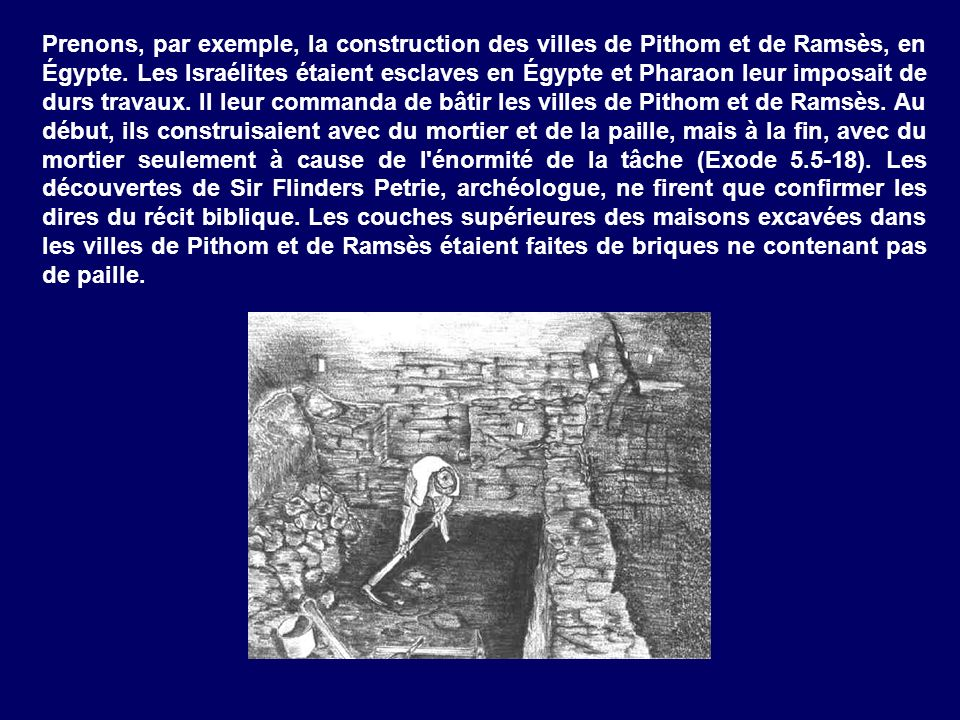 Prenons, par exemple, la construction des villes de Pithom et de Ramsès, en Égypte. Les Israélites étaient esclaves en Égypte et Pharaon leur imposait