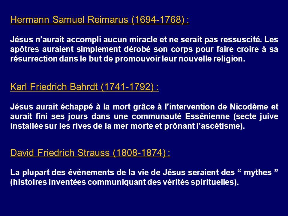 Hermann Samuel Reimarus (1694-1768) : Jésus naurait accompli aucun miracle et ne serait pas ressuscité. Les apôtres auraient simplement dérobé son cor