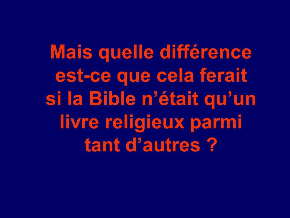 Mais quelle différence est-ce que cela ferait si la Bible nétait quun livre religieux parmi tant dautres ?