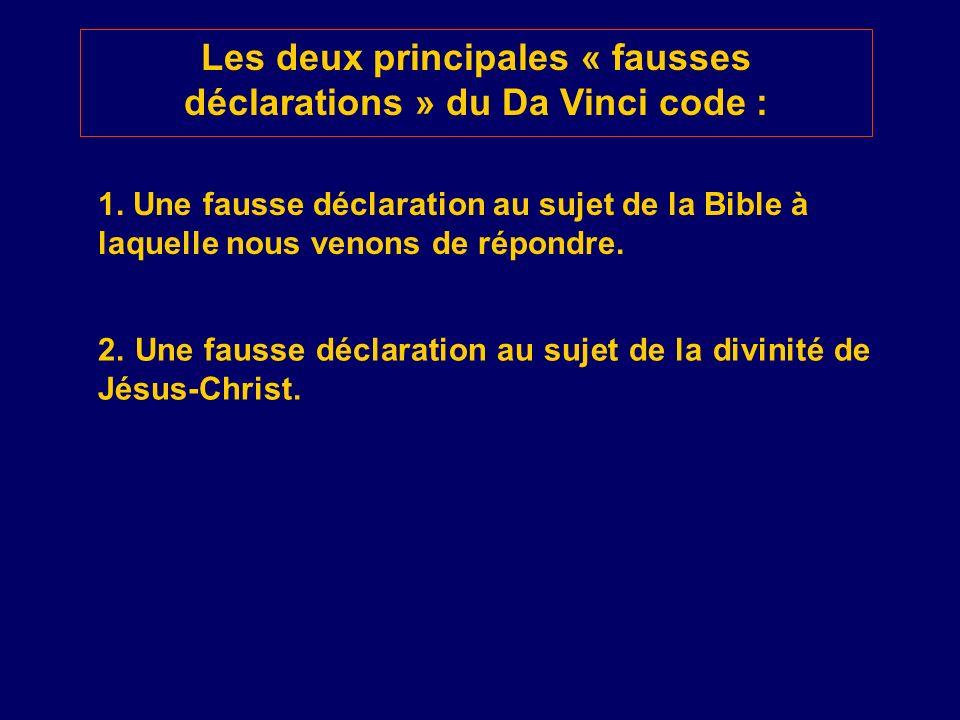 Les deux principales « fausses déclarations » du Da Vinci code : 1. Une fausse déclaration au sujet de la Bible à laquelle nous venons de répondre. 2.