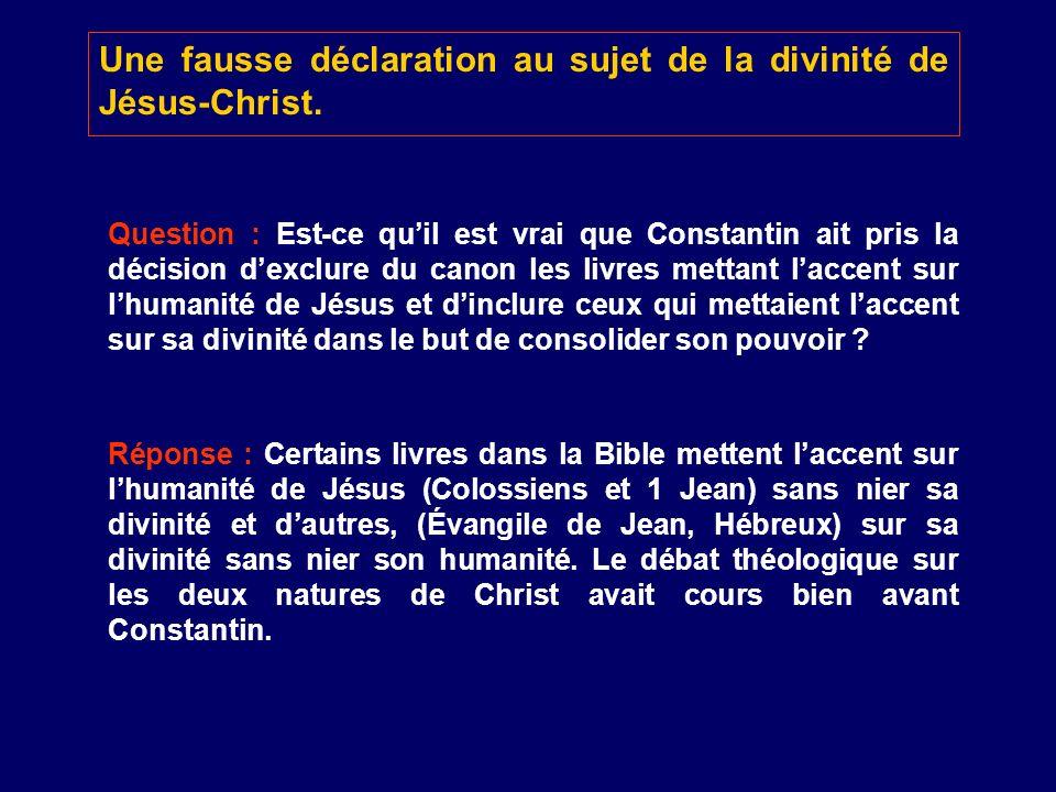 Une fausse déclaration au sujet de la divinité de Jésus-Christ. Question : Est-ce quil est vrai que Constantin ait pris la décision dexclure du canon