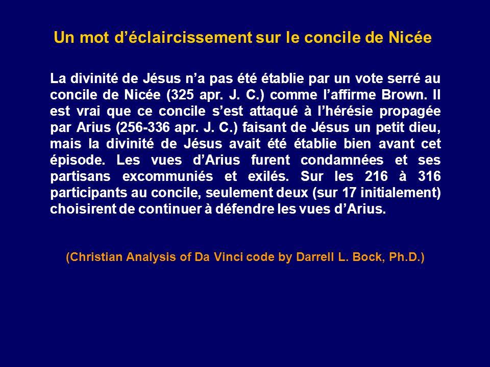 La divinité de Jésus na pas été établie par un vote serré au concile de Nicée (325 apr. J. C.) comme laffirme Brown. Il est vrai que ce concile sest a