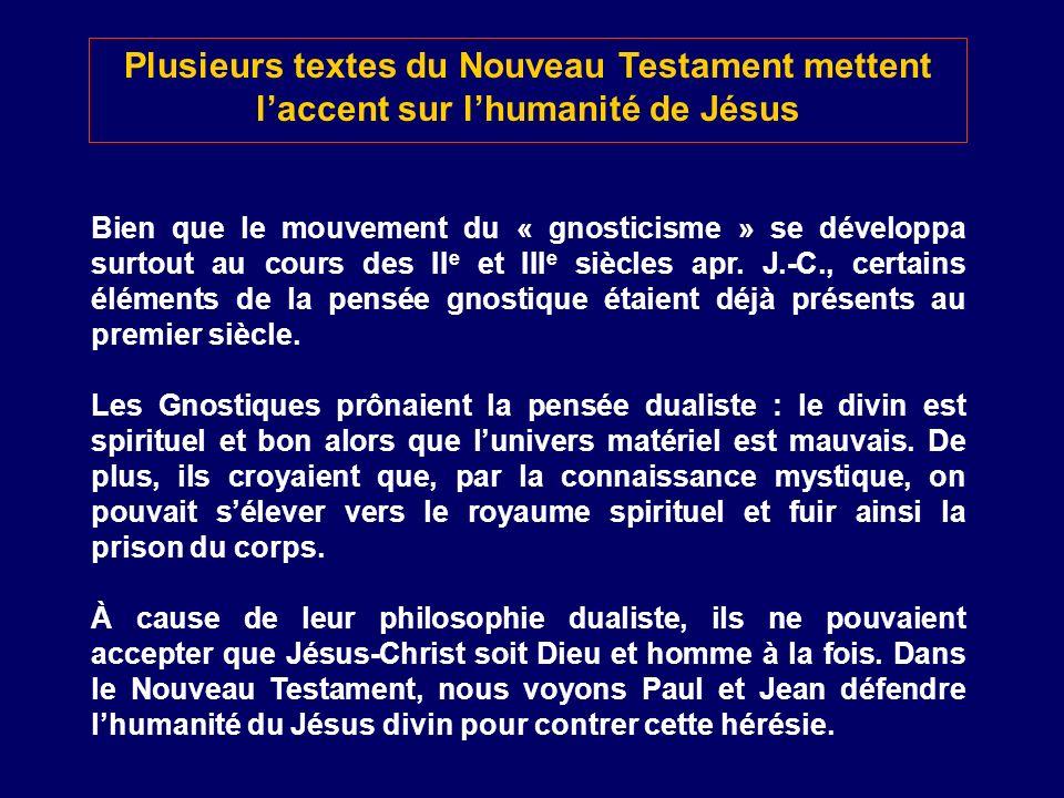 Plusieurs textes du Nouveau Testament mettent laccent sur lhumanité de Jésus Bien que le mouvement du « gnosticisme » se développa surtout au cours de
