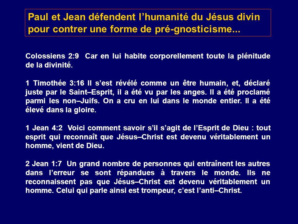 Paul et Jean défendent lhumanité du Jésus divin pour contrer une forme de pré-gnosticisme... Colossiens 2:9 Car en lui habite corporellement toute la