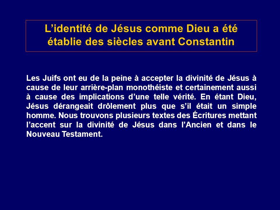 Lidentité de Jésus comme Dieu a été établie des siècles avant Constantin Les Juifs ont eu de la peine à accepter la divinité de Jésus à cause de leur
