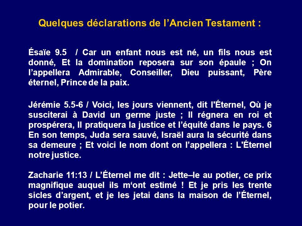 Quelques déclarations de lAncien Testament : Ésaïe 9.5 / Car un enfant nous est né, un fils nous est donné, Et la domination reposera sur son épaule ;