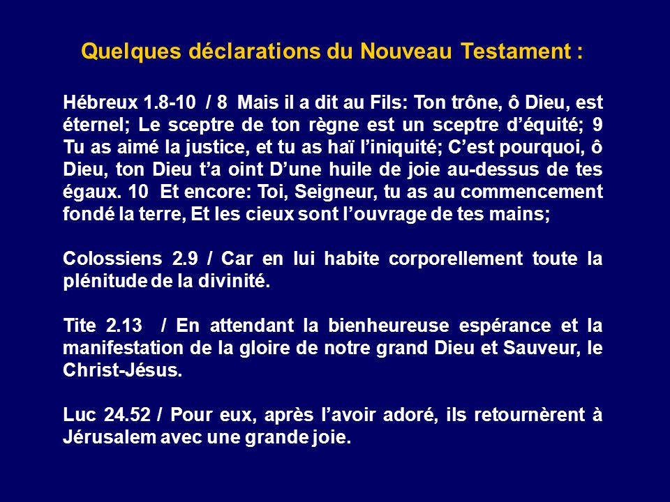 Quelques déclarations du Nouveau Testament : Hébreux 1.8-10 / 8 Mais il a dit au Fils: Ton trône, ô Dieu, est éternel; Le sceptre de ton règne est un