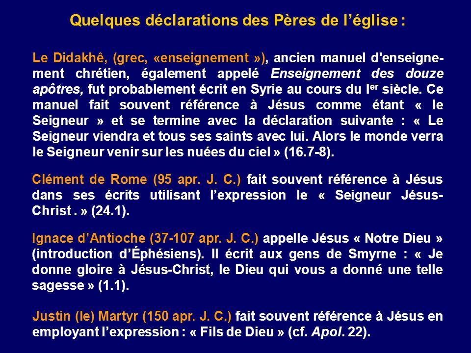 Quelques déclarations des Pères de léglise : Le Didakhê, (grec, «enseignement »), ancien manuel d'enseigne- ment chrétien, également appelé Enseigneme
