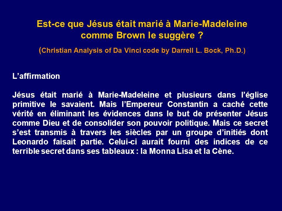 Est-ce que Jésus était marié à Marie-Madeleine comme Brown le suggère ? ( Christian Analysis of Da Vinci code by Darrell L. Bock, Ph.D.) Laffirmation