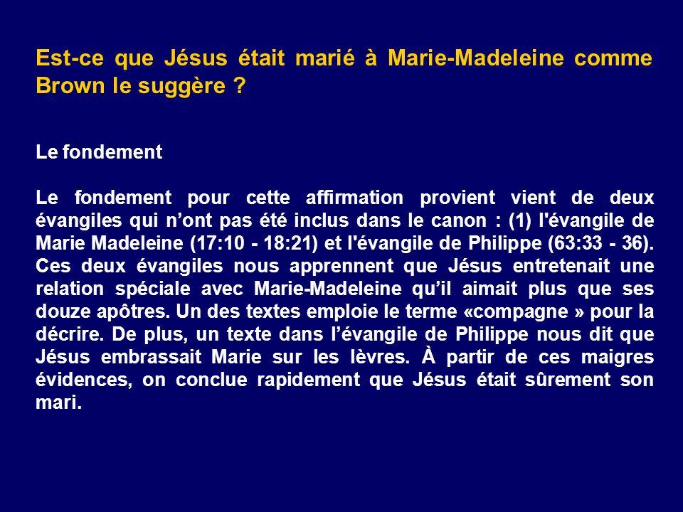 Est-ce que Jésus était marié à Marie-Madeleine comme Brown le suggère ? Le fondement Le fondement pour cette affirmation provient vient de deux évangi