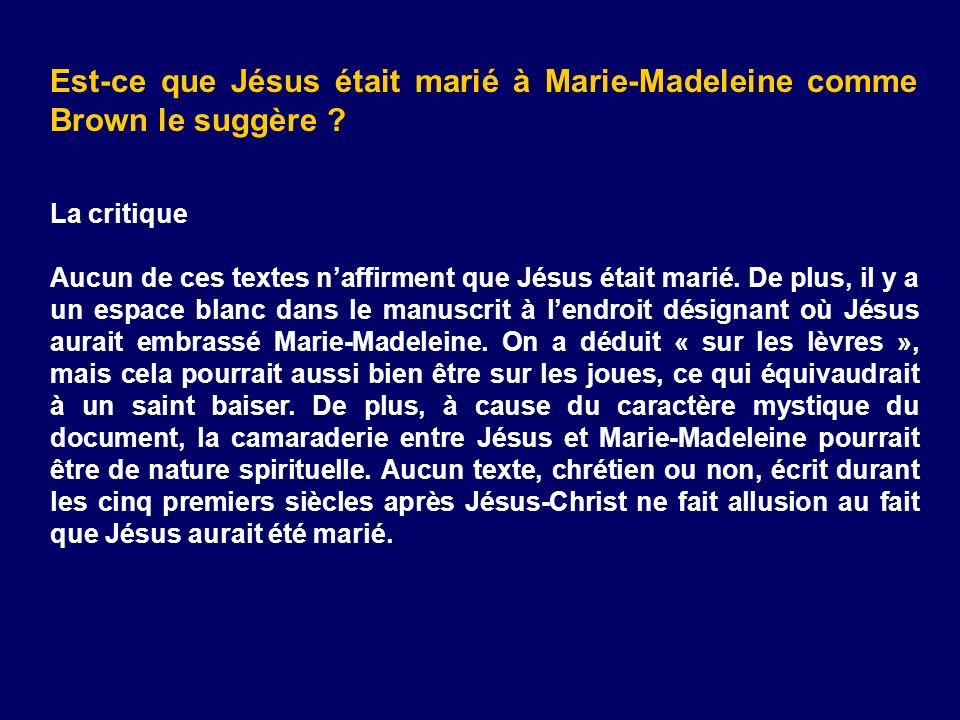 Est-ce que Jésus était marié à Marie-Madeleine comme Brown le suggère ? La critique Aucun de ces textes naffirment que Jésus était marié. De plus, il