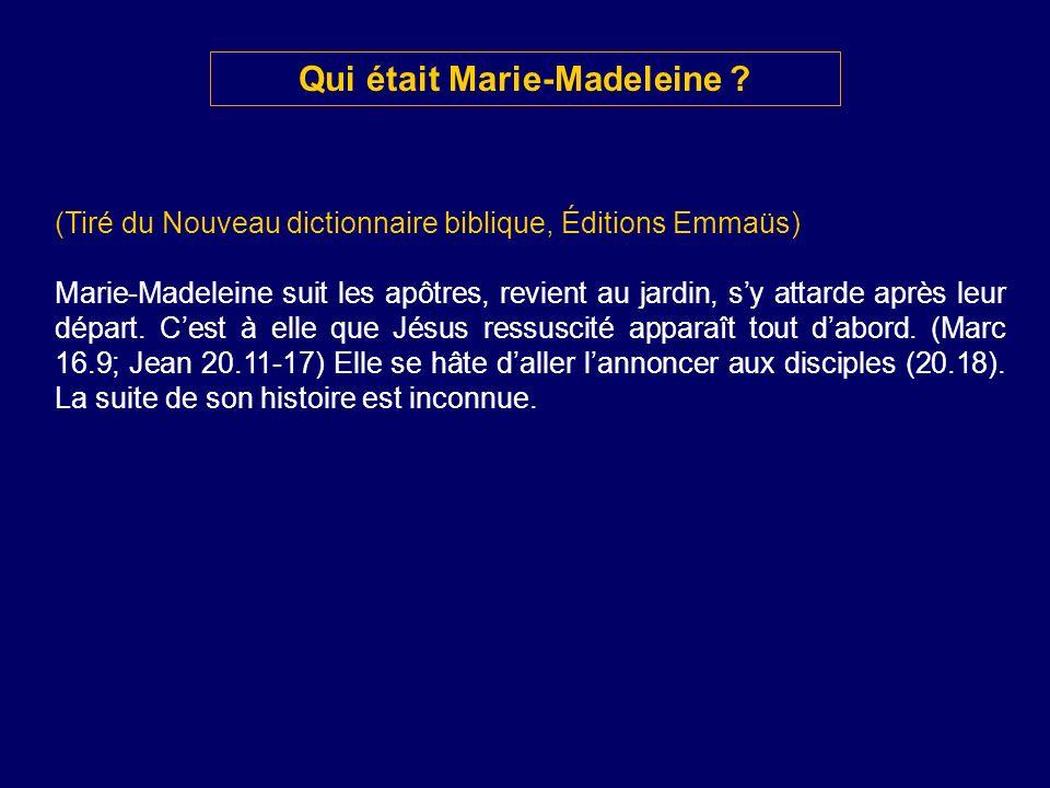 (Tiré du Nouveau dictionnaire biblique, Éditions Emmaüs) Marie-Madeleine suit les apôtres, revient au jardin, sy attarde après leur départ. Cest à ell