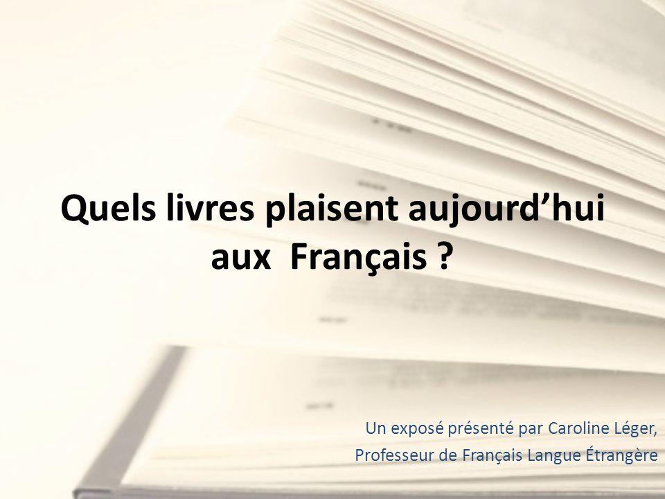 Quels livres plaisent aujourdhui aux Français ? Un exposé présenté par Caroline Léger, Professeur de Français Langue Étrangère