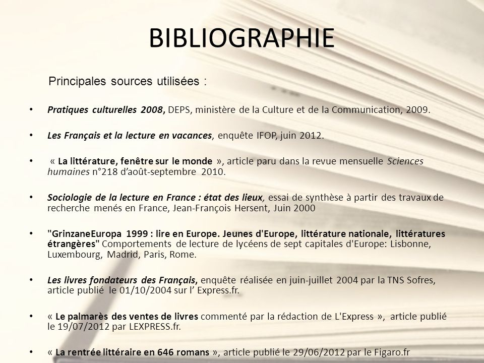 BIBLIOGRAPHIE Pratiques culturelles 2008, DEPS, ministère de la Culture et de la Communication, 2009. Les Français et la lecture en vacances, enquête