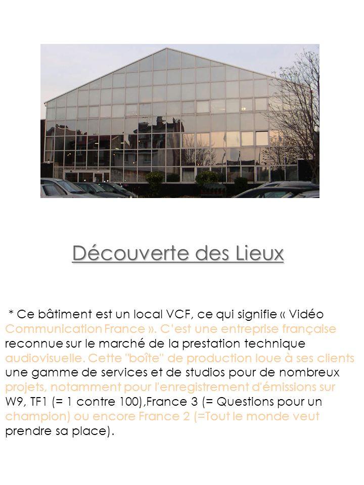 Découverte des Lieux * Ce bâtiment est un local VCF, ce qui signifie « Vidéo Communication France ». Cest une entreprise française reconnue sur le mar