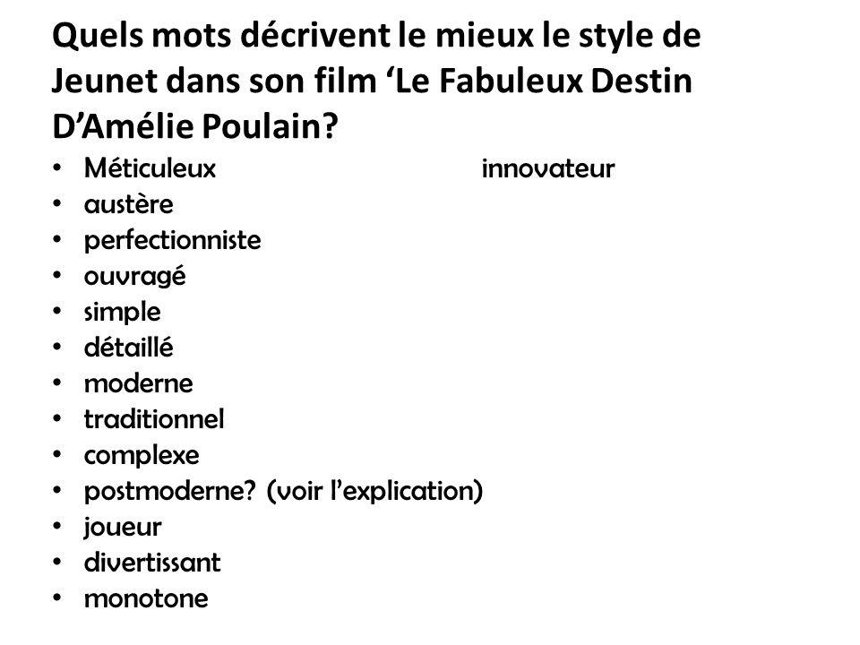 Quels mots décrivent le mieux le style de Jeunet dans son film Le Fabuleux Destin DAmélie Poulain? Méticuleuxinnovateur austère perfectionniste ouvrag