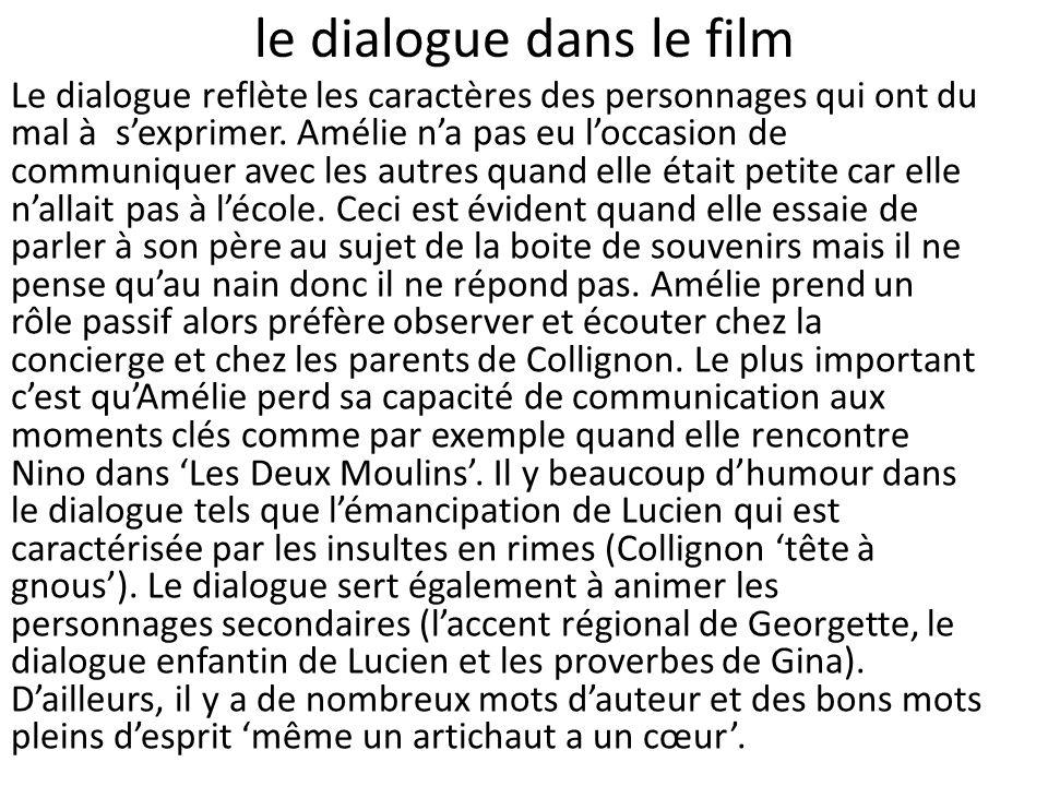 le dialogue dans le film Le dialogue reflète les caractères des personnages qui ont du mal àsexprimer. Amélie na pas eu loccasion de communiquer avec