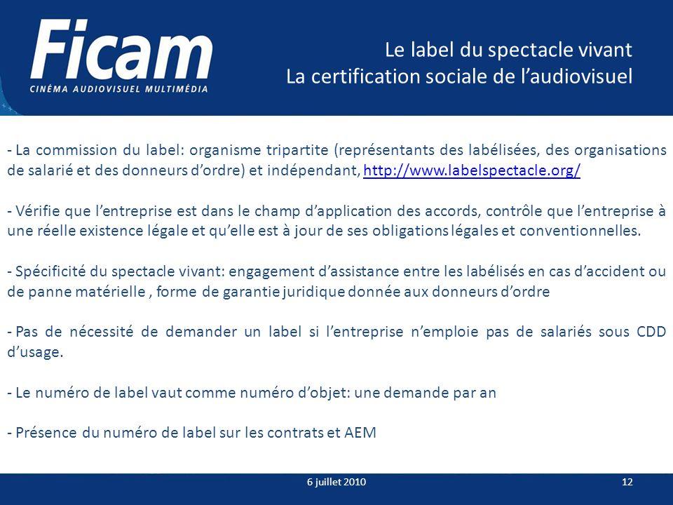 Le label du spectacle vivant La certification sociale de laudiovisuel 6 juillet 201012 - La commission du label: organisme tripartite (représentants d