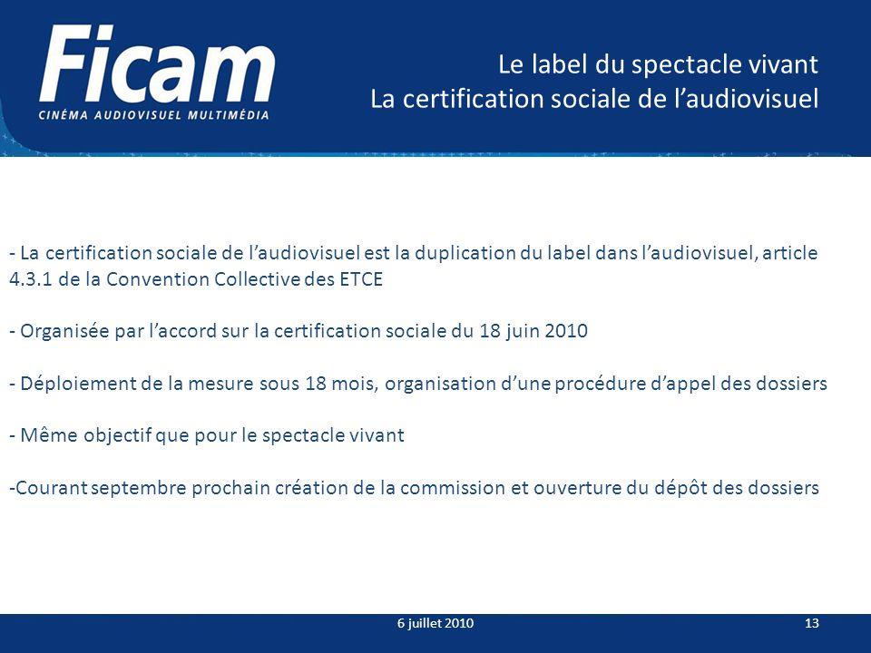 Le label du spectacle vivant La certification sociale de laudiovisuel 6 juillet 201013 - La certification sociale de laudiovisuel est la duplication d