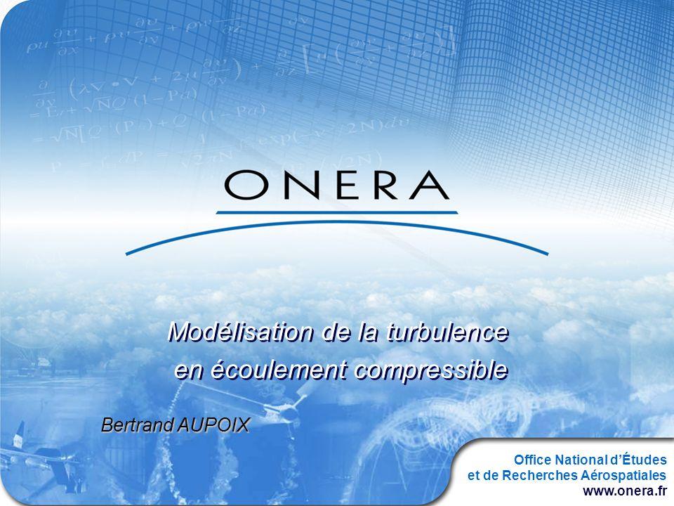 Office National dÉtudes et de Recherches Aérospatiales www.onera.fr Modélisation de la turbulence en écoulement compressible Modélisation de la turbul