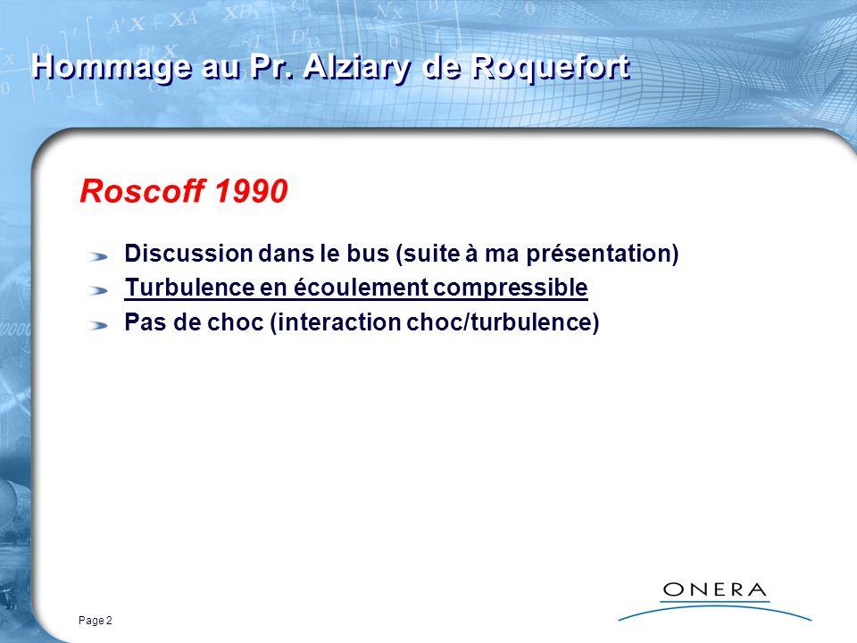 Page 2 Hommage au Pr. Alziary de Roquefort Roscoff 1990 Discussion dans le bus (suite à ma présentation) Turbulence en écoulement compressible Pas de