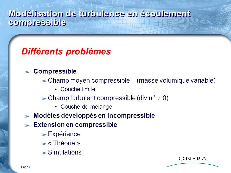 Page 4 Modélisation de turbulence en écoulement compressible Différents problèmes Compressible Champ moyen compressible (masse volumique variable) Cou