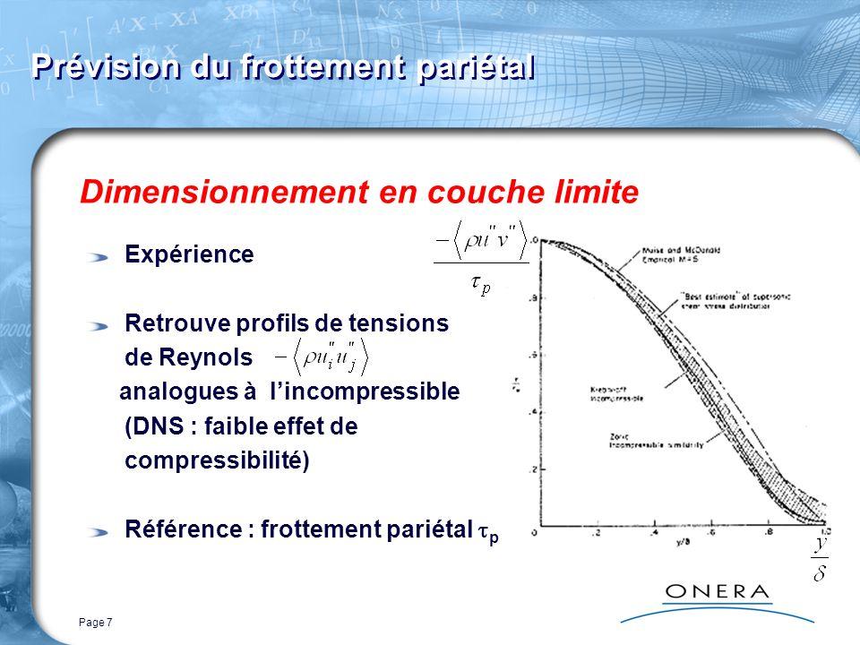 Page 7 Prévision du frottement pariétal Dimensionnement en couche limite Expérience Retrouve profils de tensions de Reynols analogues à lincompressibl