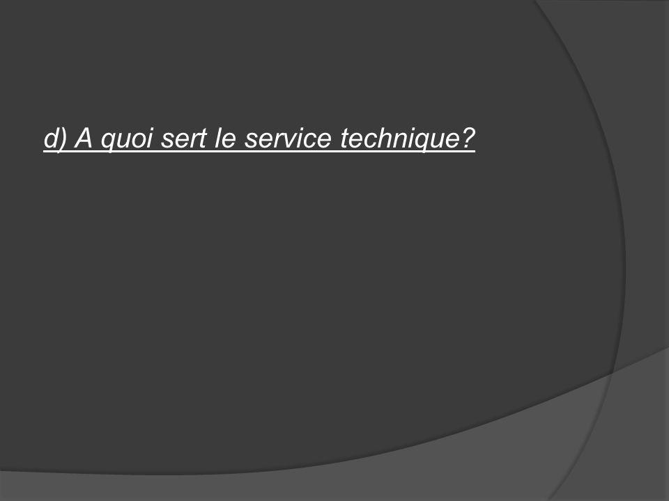 d) A quoi sert le service technique