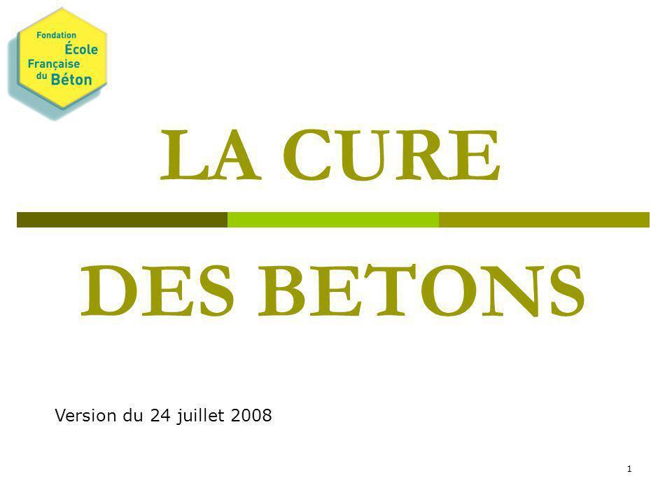 1 LA CURE DES BETONS Version du 24 juillet 2008