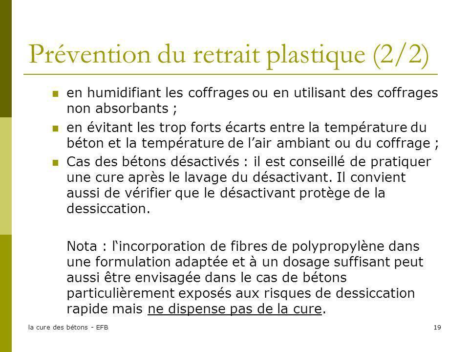 la cure des bétons - EFB19 Prévention du retrait plastique (2/2) en humidifiant les coffrages ou en utilisant des coffrages non absorbants ; en évitan