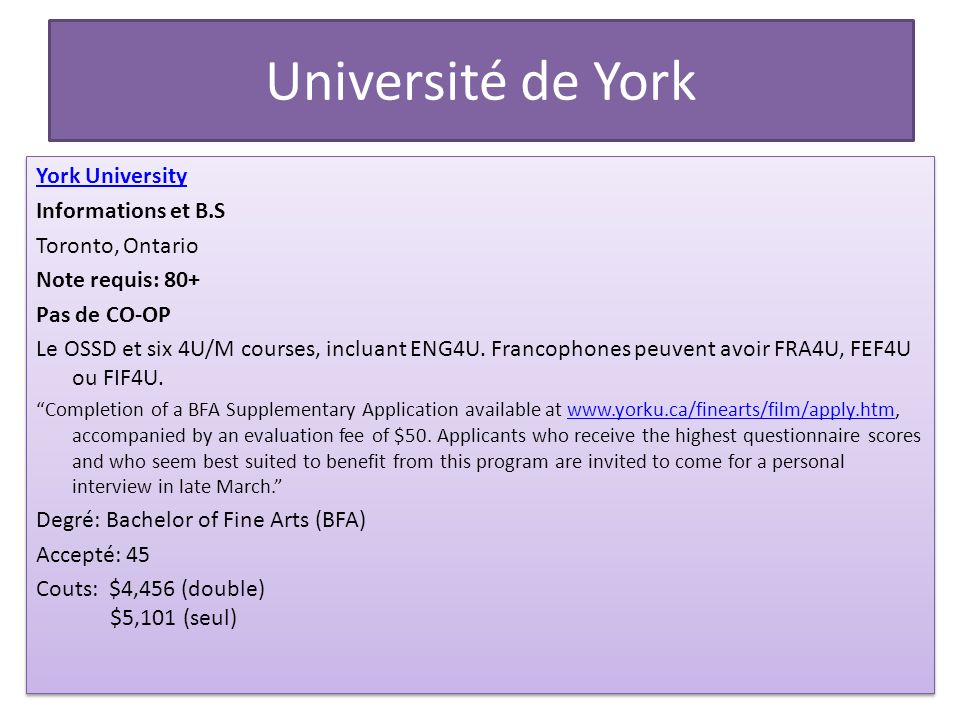 Université de York York University Informations et B.S Toronto, Ontario Note requis: 80+ Pas de CO-OP Le OSSD et six 4U/M courses, incluant ENG4U. Fra