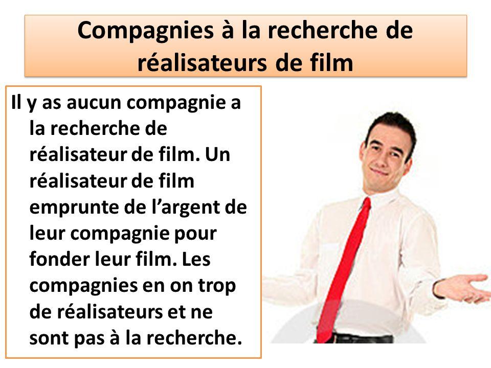 Compagnies à la recherche de réalisateurs de film Il y as aucun compagnie a la recherche de réalisateur de film. Un réalisateur de film emprunte de la