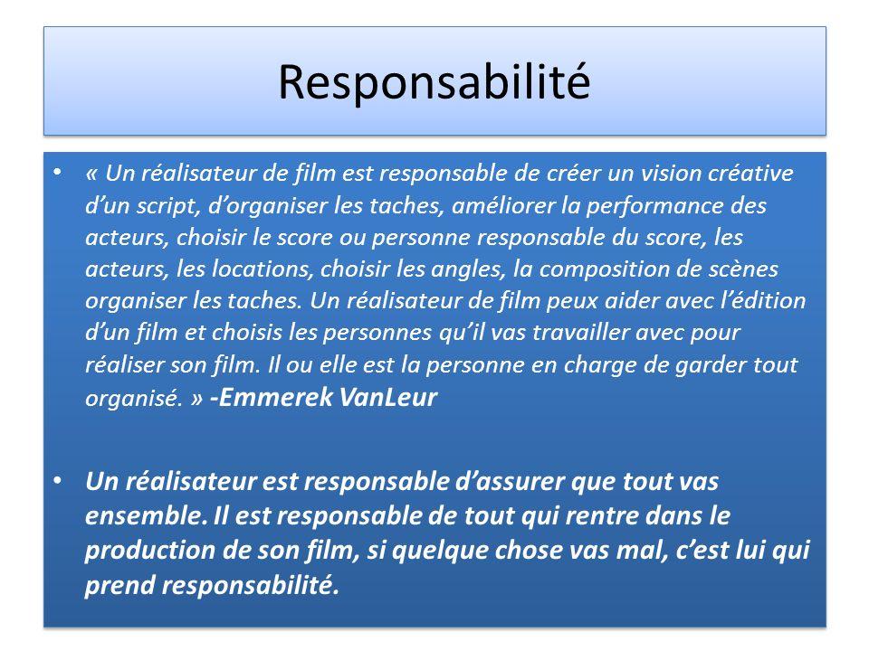 Responsabilité « Un réalisateur de film est responsable de créer un vision créative dun script, dorganiser les taches, améliorer la performance des ac