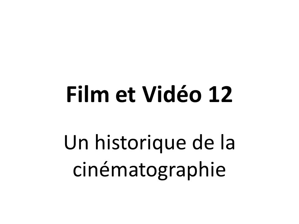 Film et Vidéo 12 Un historique de la cinématographie