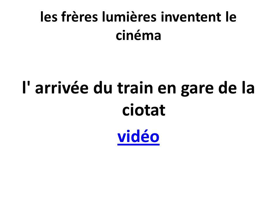 les frères lumières inventent le cinéma l' arrivée du train en gare de la ciotat vidéo