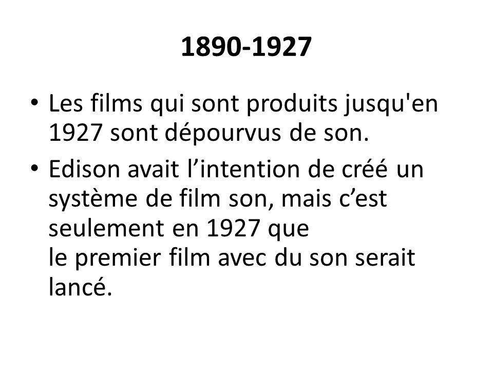 1890-1927 Les films qui sont produits jusqu'en 1927 sont dépourvus de son. Edison avait lintention de créé un système de film son, mais cest seulement