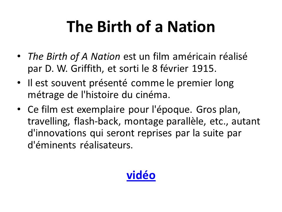 The Birth of a Nation The Birth of A Nation est un film américain réalisé par D.
