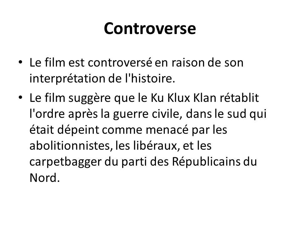 Controverse Le film est controversé en raison de son interprétation de l'histoire. Le film suggère que le Ku Klux Klan rétablit l'ordre après la guerr