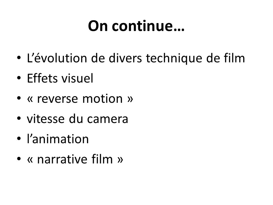 On continue… Lévolution de divers technique de film Effets visuel « reverse motion » vitesse du camera lanimation « narrative film »