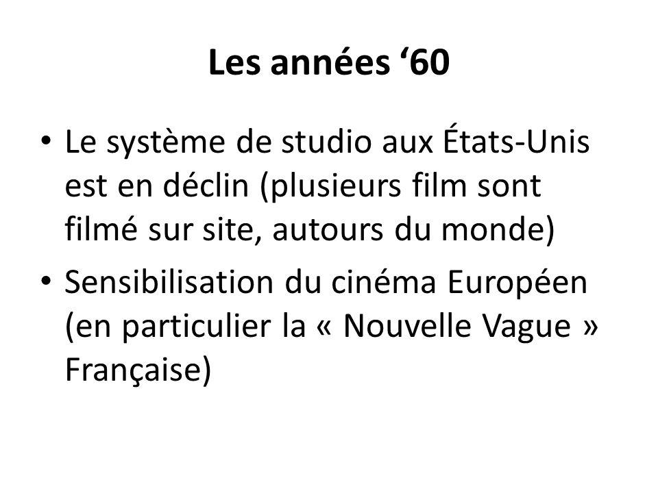 Les années 60 Le système de studio aux États-Unis est en déclin (plusieurs film sont filmé sur site, autours du monde) Sensibilisation du cinéma Europ