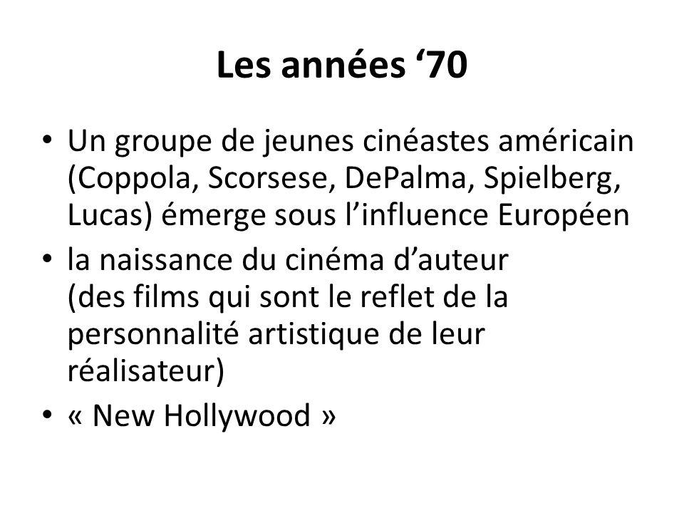 Les années 70 Un groupe de jeunes cinéastes américain (Coppola, Scorsese, DePalma, Spielberg, Lucas) émerge sous linfluence Européen la naissance du c