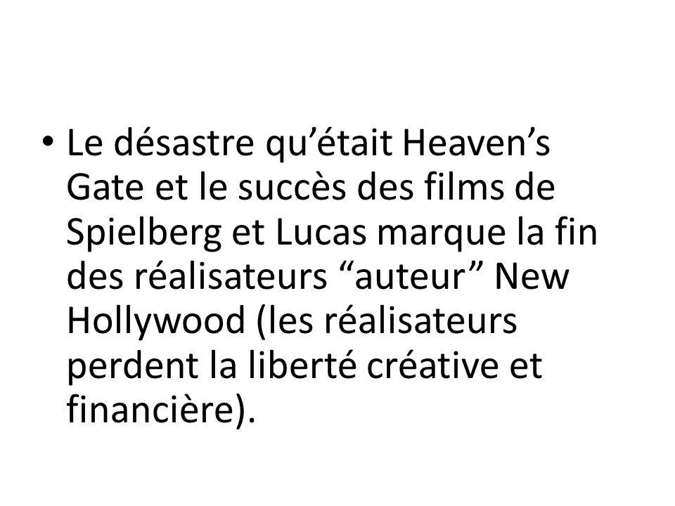 Le désastre quétait Heavens Gate et le succès des films de Spielberg et Lucas marque la fin des réalisateurs auteur New Hollywood (les réalisateurs pe