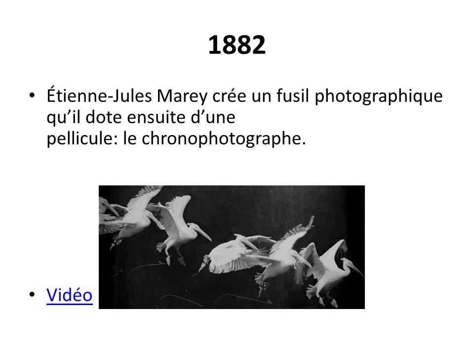 1882 Étienne-Jules Marey crée un fusil photographique quil dote ensuite dune pellicule: le chronophotographe. Vidéo