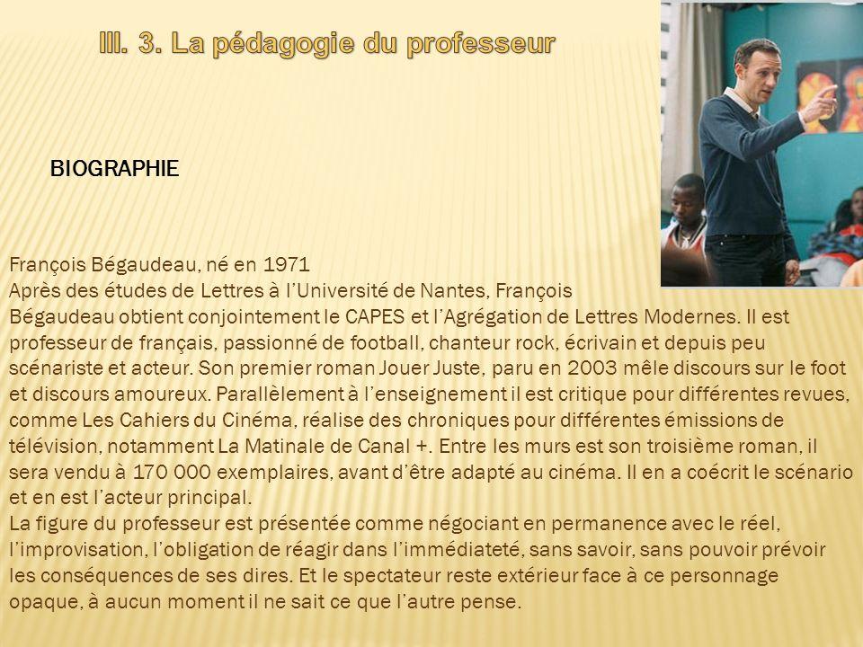 BIOGRAPHIE François Bégaudeau, né en 1971 Après des études de Lettres à lUniversité de Nantes, François Bégaudeau obtient conjointement le CAPES et lA