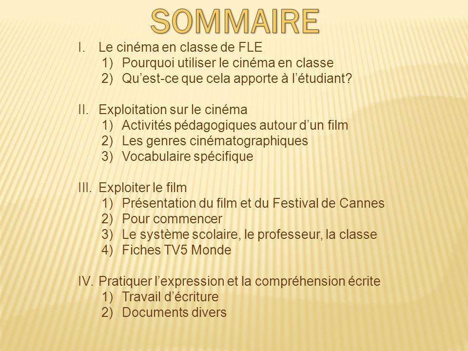 I.Le cinéma en classe de FLE 1)Pourquoi utiliser le cinéma en classe 2)Quest-ce que cela apporte à létudiant? II.Exploitation sur le cinéma 1)Activité