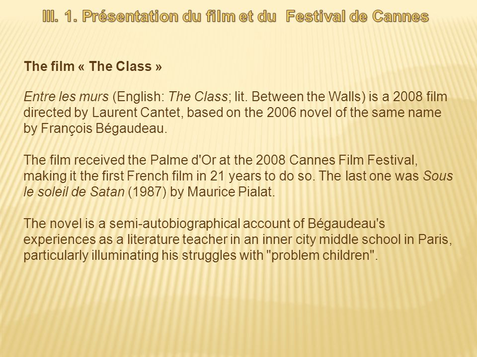 The film « The Class » Entre les murs (English: The Class; lit. Between the Walls) is a 2008 film directed by Laurent Cantet, based on the 2006 novel