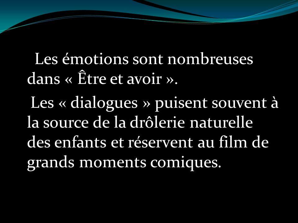 Les émotions sont nombreuses dans « Être et avoir ». Les « dialogues » puisent souvent à la source de la drôlerie naturelle des enfants et réservent a