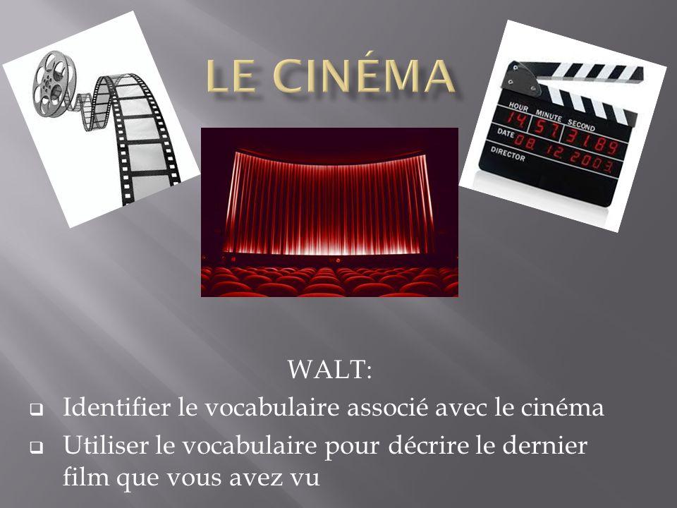 WALT: Identifier le vocabulaire associé avec le cinéma Utiliser le vocabulaire pour décrire le dernier film que vous avez vu