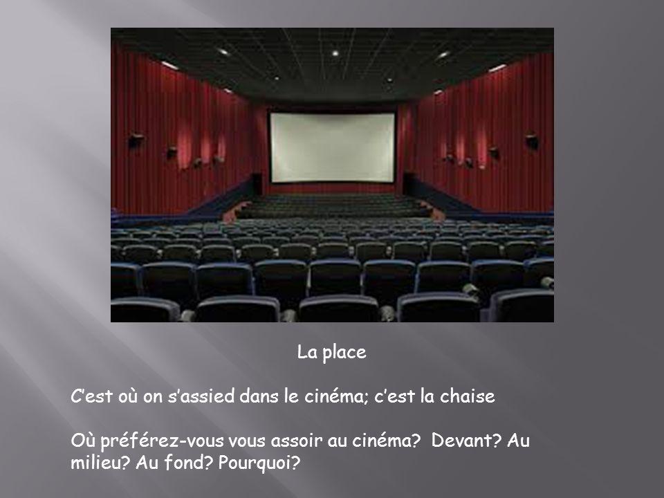 La place Cest où on sassied dans le cinéma; cest la chaise Où préférez-vous vous assoir au cinéma? Devant? Au milieu? Au fond? Pourquoi?