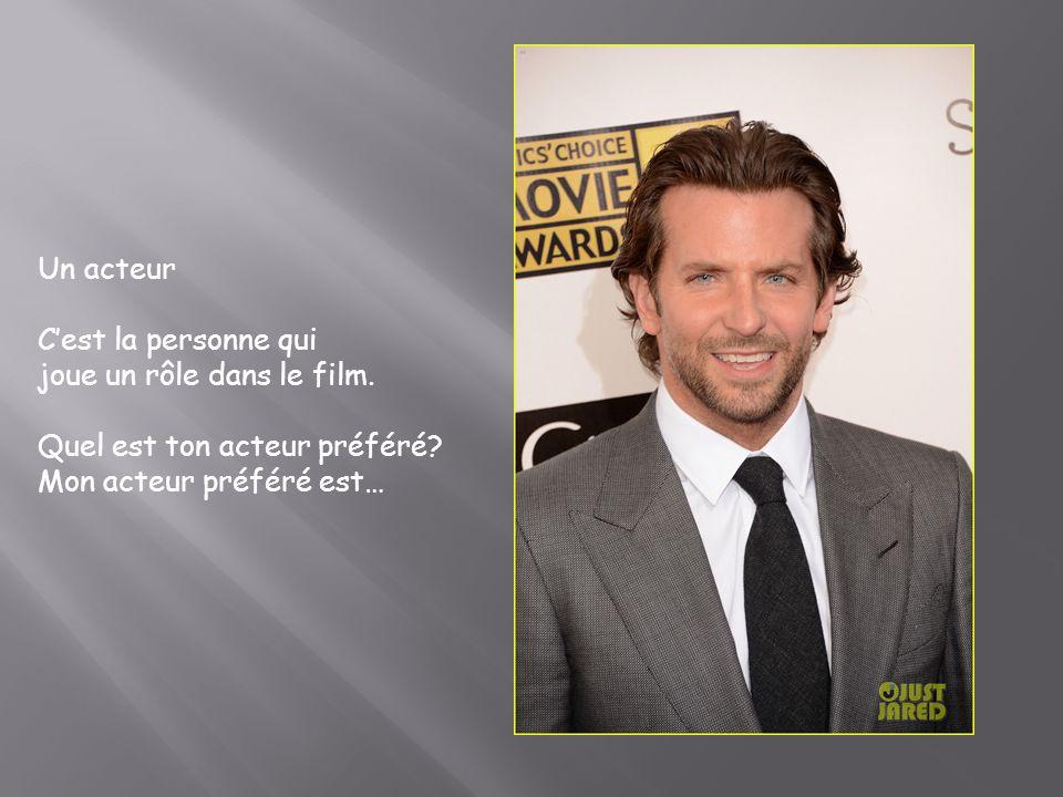 Un acteur Cest la personne qui joue un rôle dans le film. Quel est ton acteur préféré? Mon acteur préféré est…
